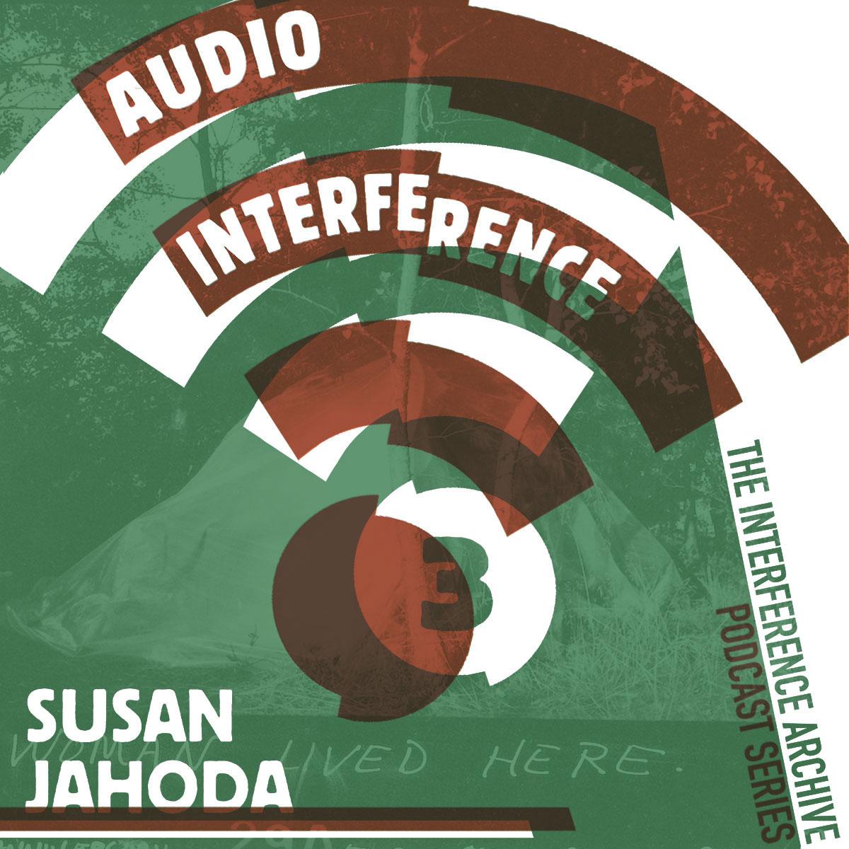 Audio Interference 03: Susan Jahoda