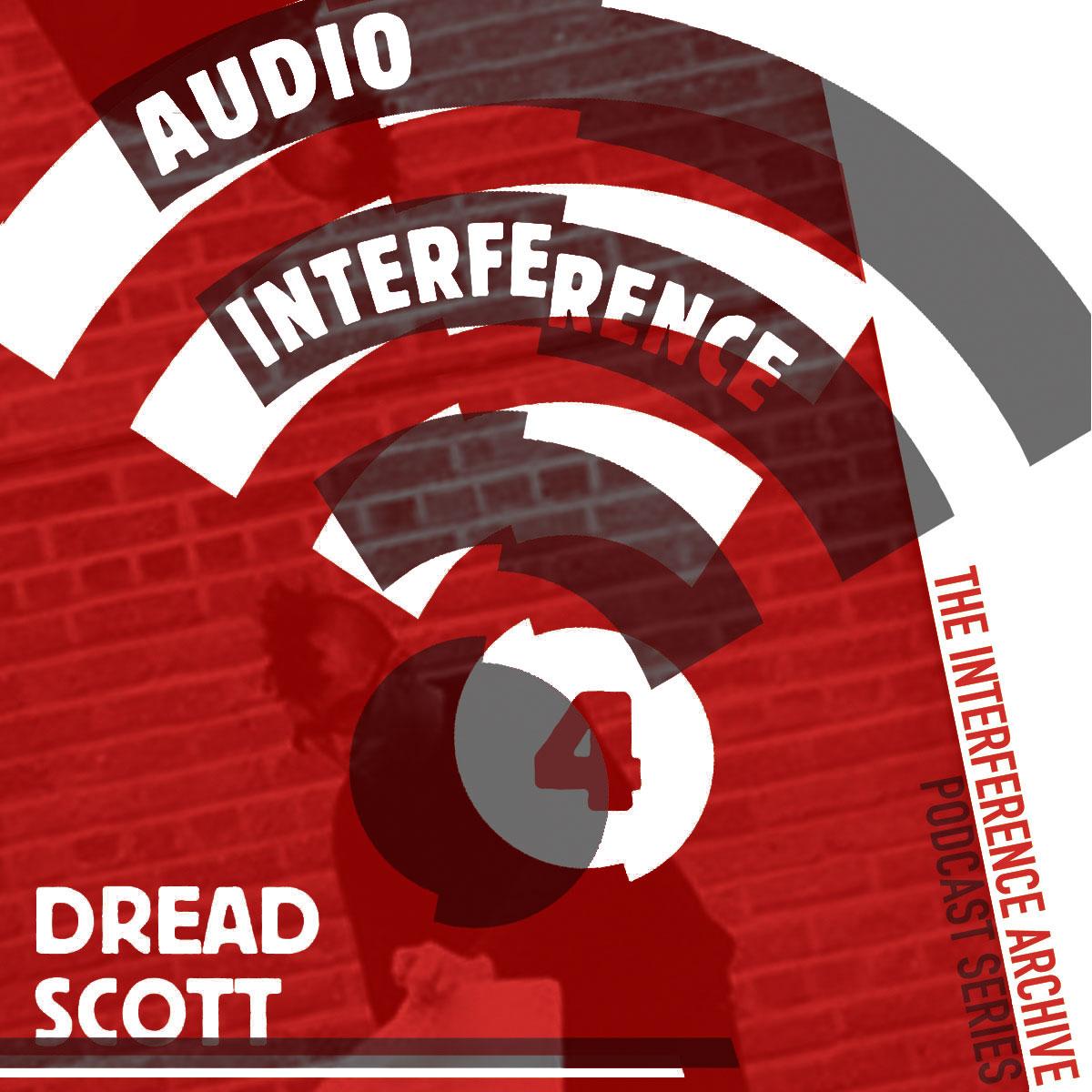 Audio Interference 04: Dread Scott