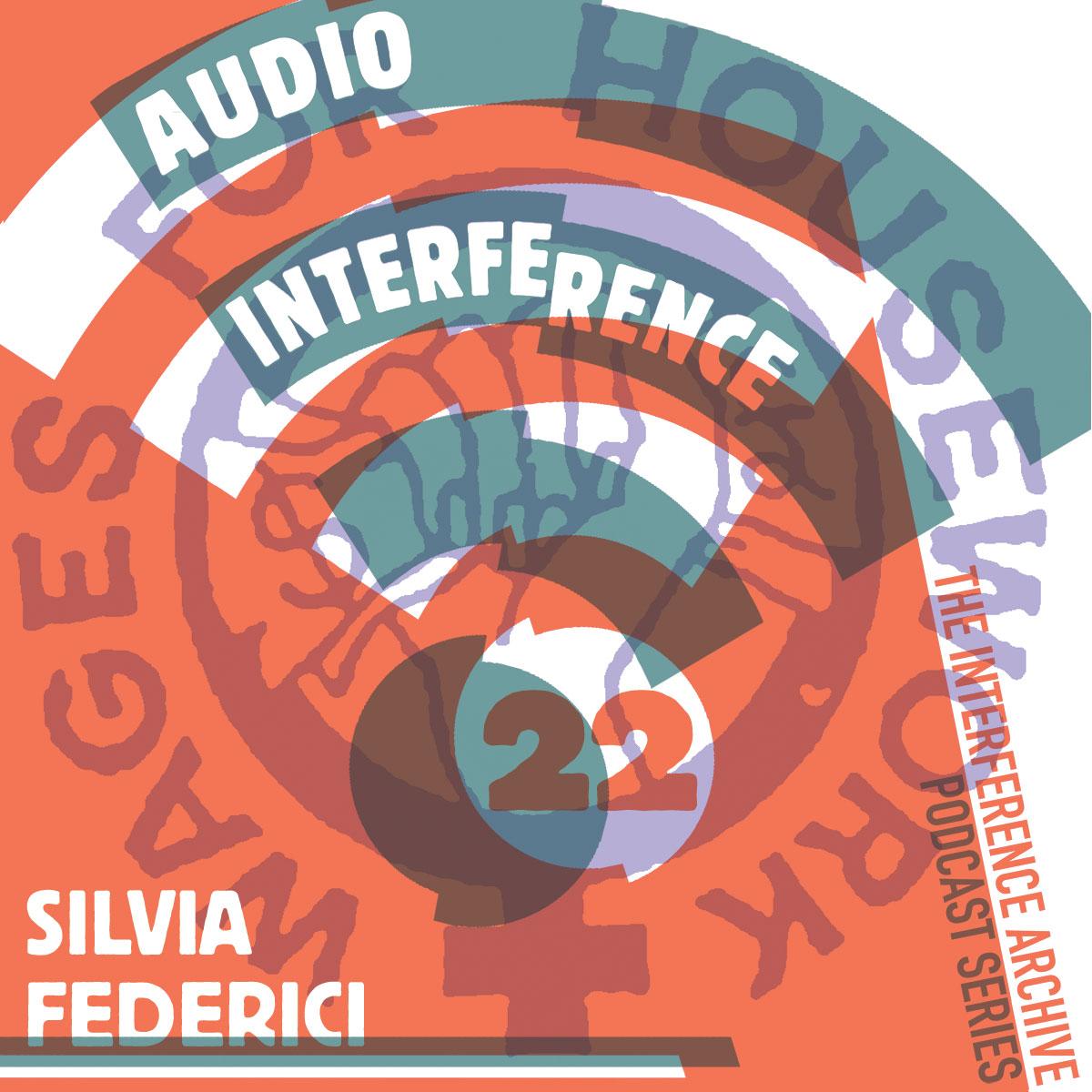 Audio Interference 22: Silvia Federici