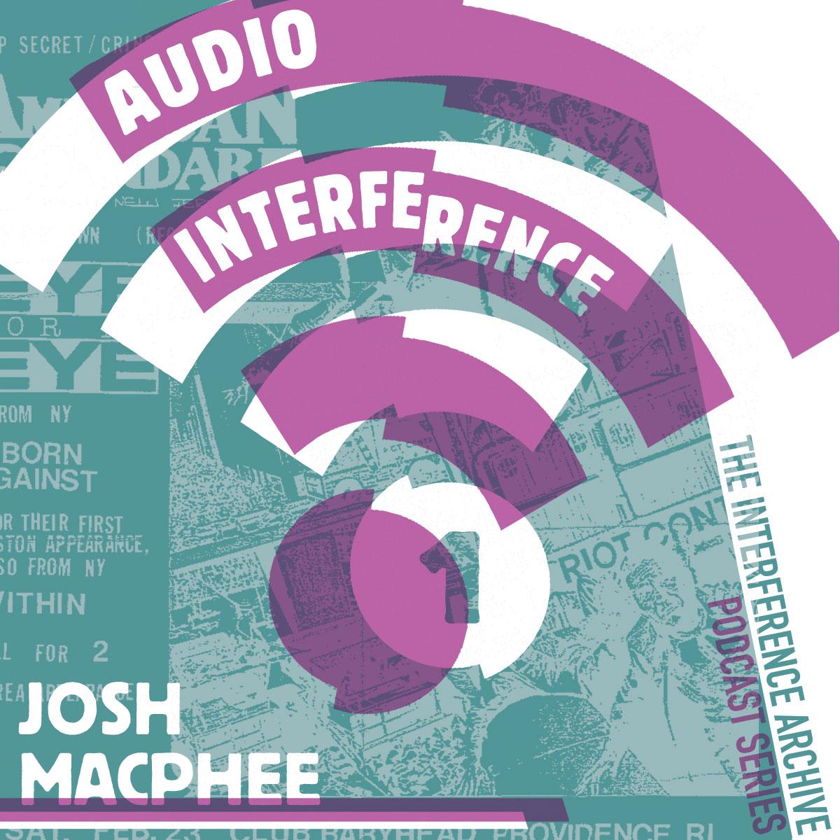 Audio Interference 01: Josh MacPhee